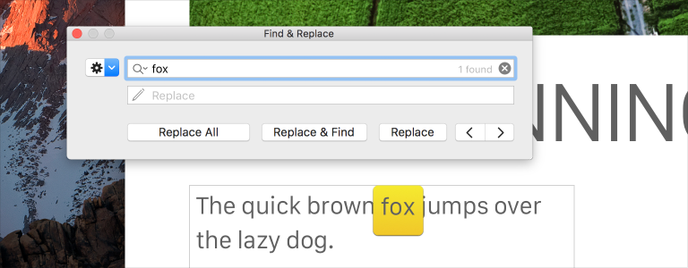 "A Find and Replace window that contains the word ""fox"" in the search field and nothing in the replace field. The content in the document window beneath the Find and Replace window contains the word ""fox,"" so the Find and Replace search field displays the message ""1 found""."